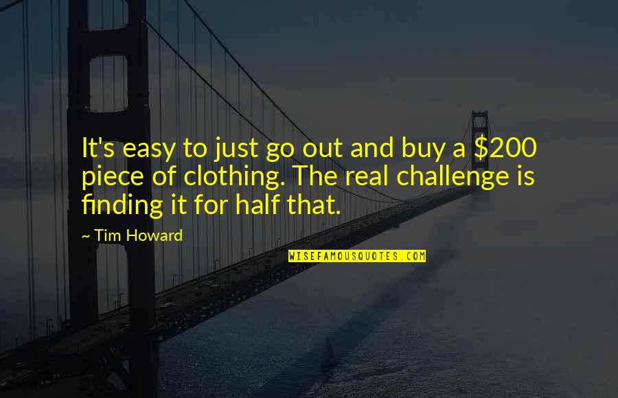 A Real Quotes By Tim Howard: It's easy to just go out and buy