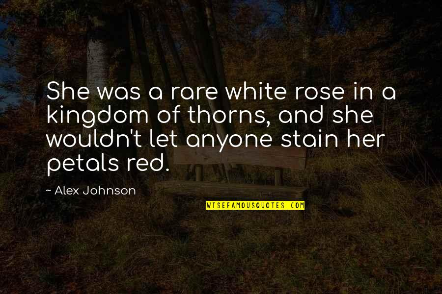 A Red Rose Quotes By Alex Johnson: She was a rare white rose in a