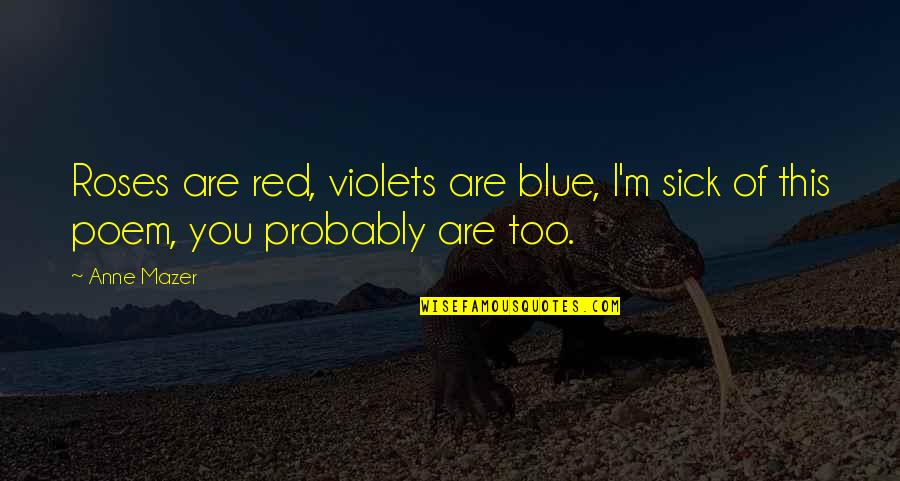 A Red Rose Quotes By Anne Mazer: Roses are red, violets are blue, I'm sick