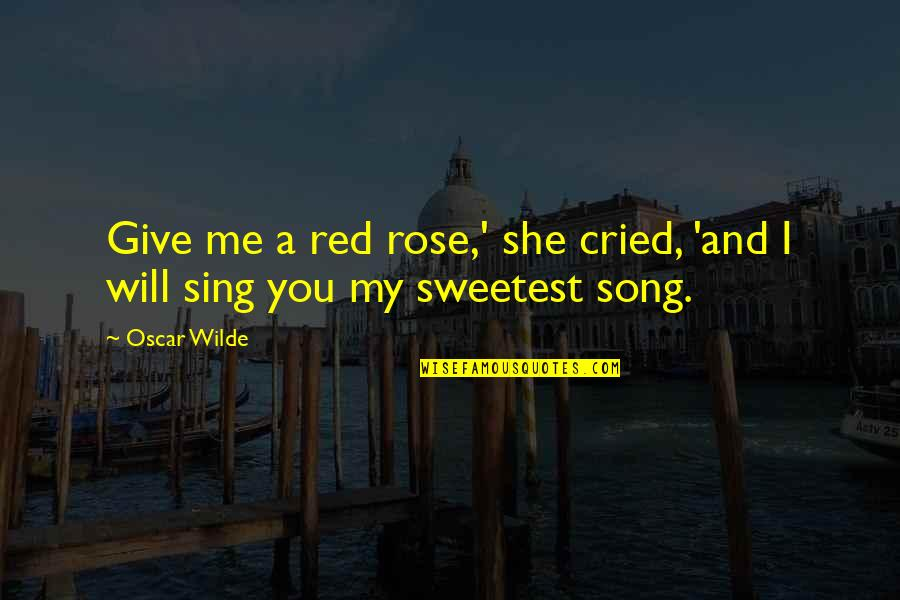 A Red Rose Quotes By Oscar Wilde: Give me a red rose,' she cried, 'and