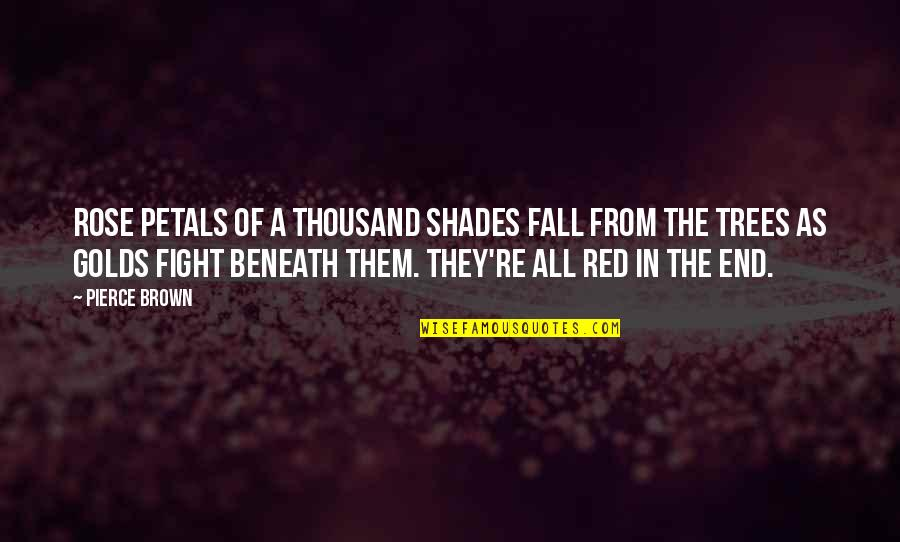 A Red Rose Quotes By Pierce Brown: Rose petals of a thousand shades fall from