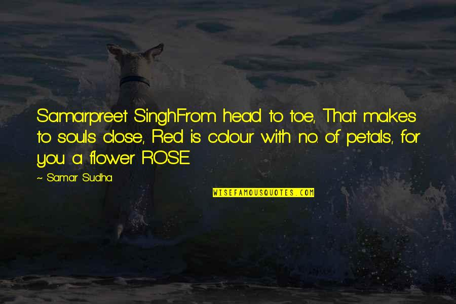 A Red Rose Quotes By Samar Sudha: Samarpreet SinghFrom head to toe, That makes to