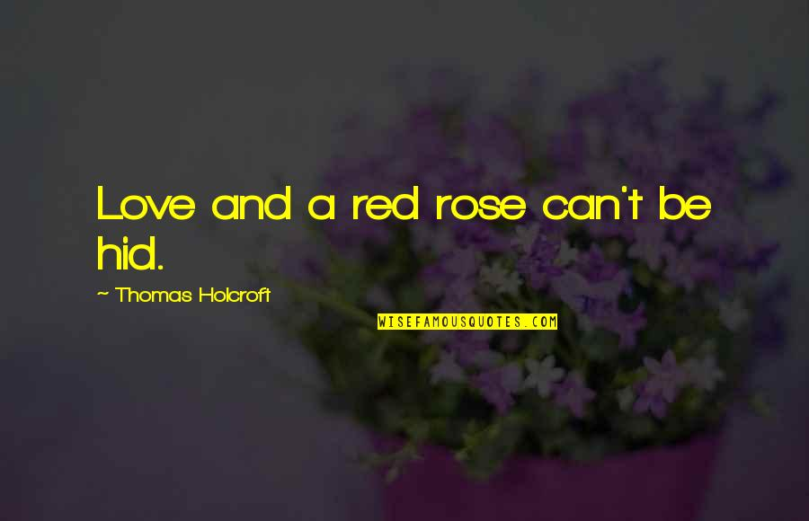 A Red Rose Quotes By Thomas Holcroft: Love and a red rose can't be hid.