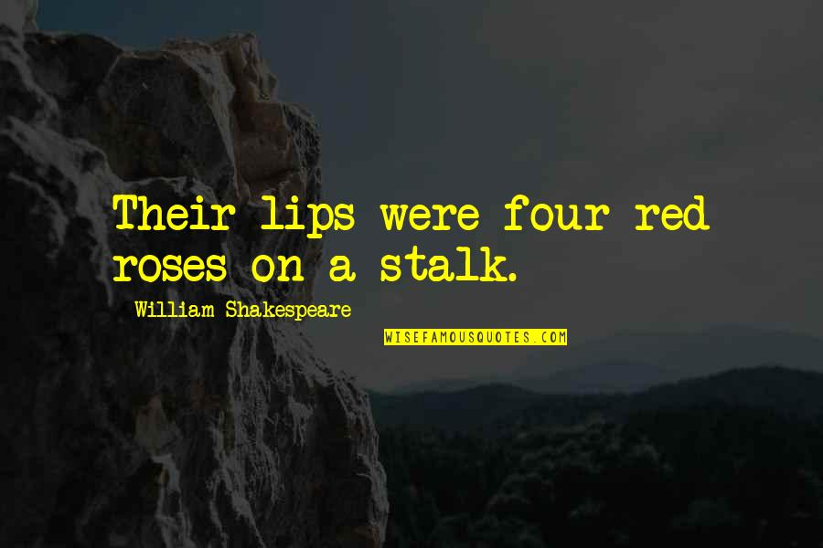A Red Rose Quotes By William Shakespeare: Their lips were four red roses on a