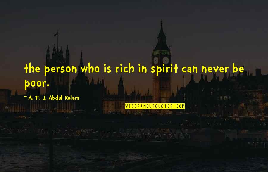 A Rich Person Quotes By A. P. J. Abdul Kalam: the person who is rich in spirit can