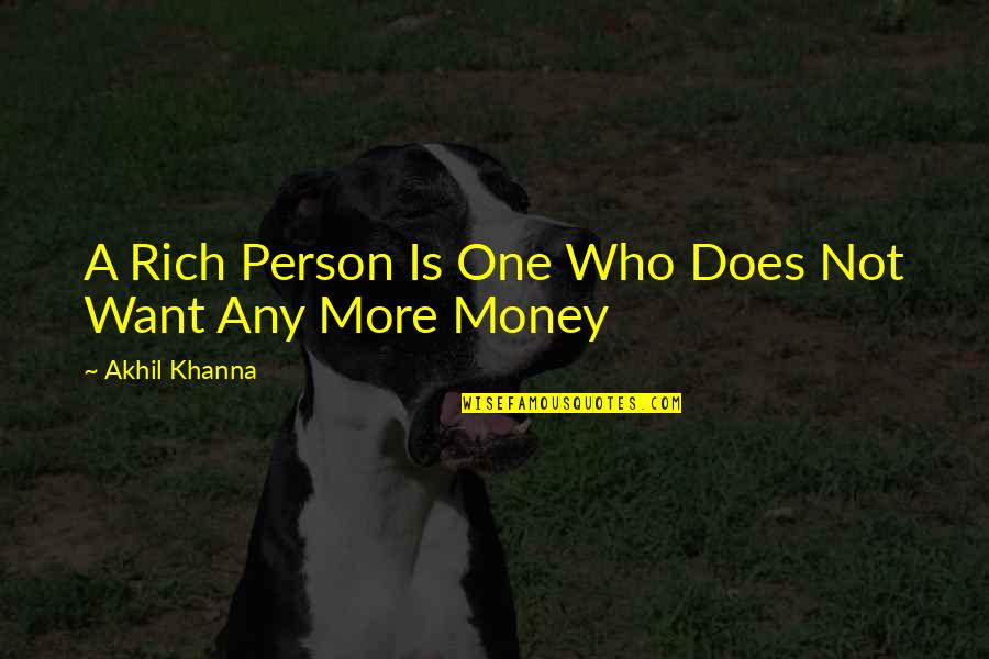 A Rich Person Quotes By Akhil Khanna: A Rich Person Is One Who Does Not