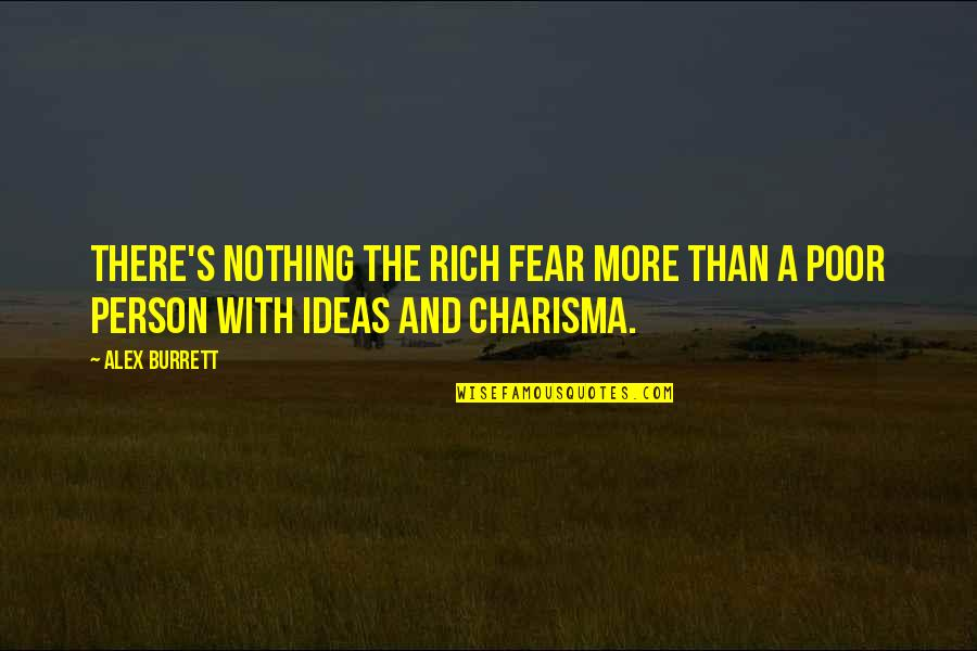 A Rich Person Quotes By Alex Burrett: There's nothing the rich fear more than a