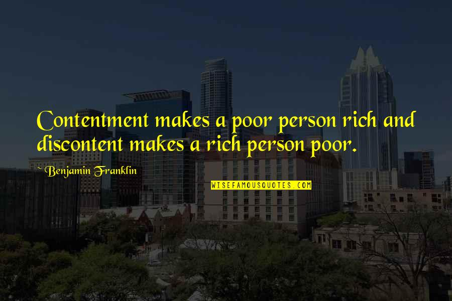 A Rich Person Quotes By Benjamin Franklin: Contentment makes a poor person rich and discontent