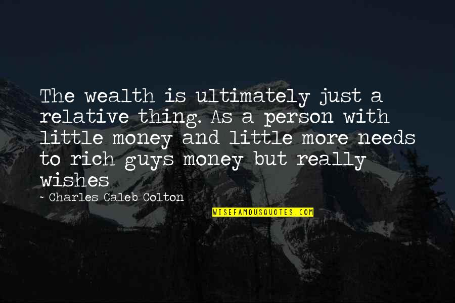 A Rich Person Quotes By Charles Caleb Colton: The wealth is ultimately just a relative thing.