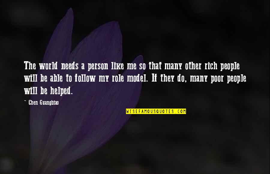 A Rich Person Quotes By Chen Guangbiao: The world needs a person like me so