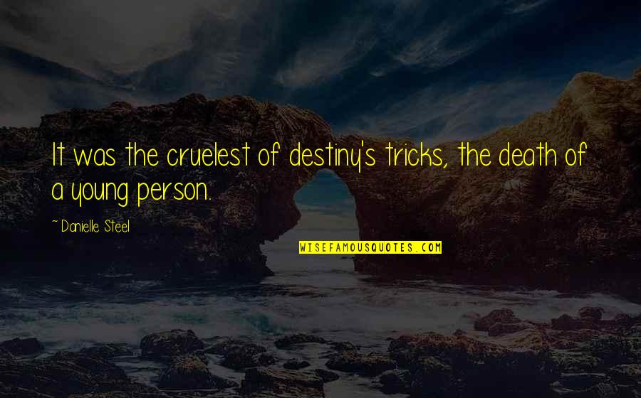 A Rich Person Quotes By Danielle Steel: It was the cruelest of destiny's tricks, the