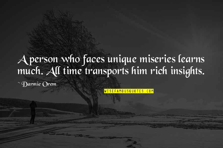 A Rich Person Quotes By Darmie Orem: A person who faces unique miseries learns much.