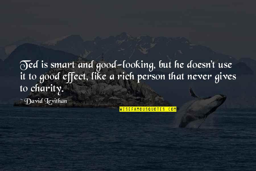 A Rich Person Quotes By David Levithan: Ted is smart and good-looking, but he doesn't