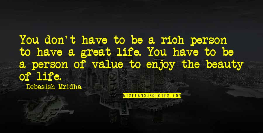A Rich Person Quotes By Debasish Mridha: You don't have to be a rich person