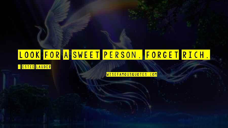 A Rich Person Quotes By Estee Lauder: Look for a sweet person. Forget rich.