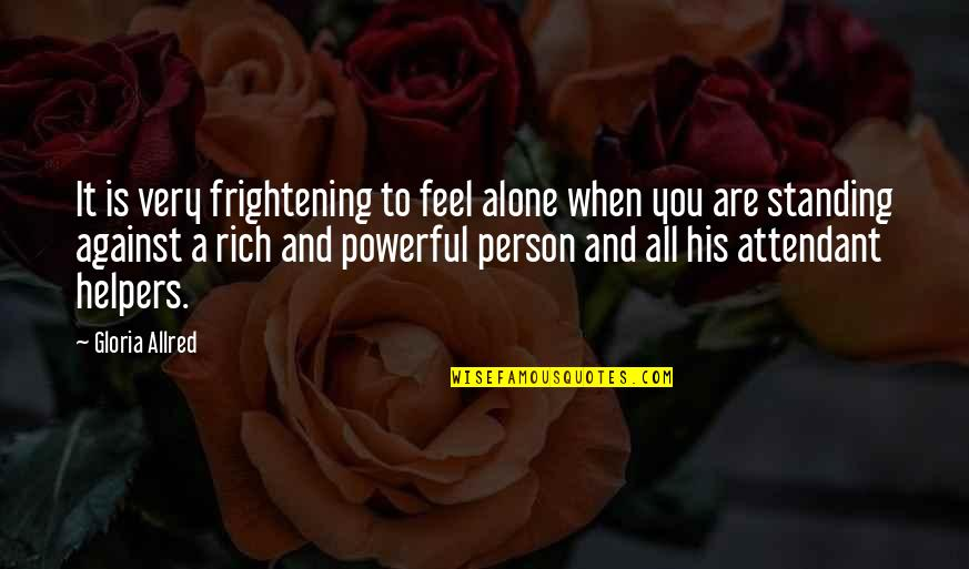 A Rich Person Quotes By Gloria Allred: It is very frightening to feel alone when