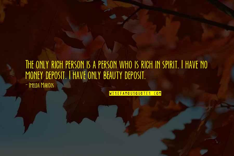 A Rich Person Quotes By Imelda Marcos: The only rich person is a person who