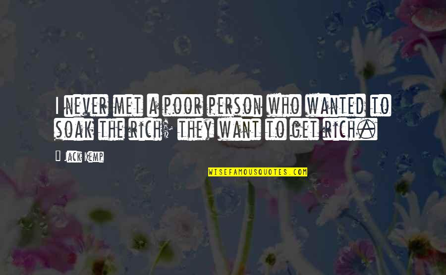 A Rich Person Quotes By Jack Kemp: I never met a poor person who wanted