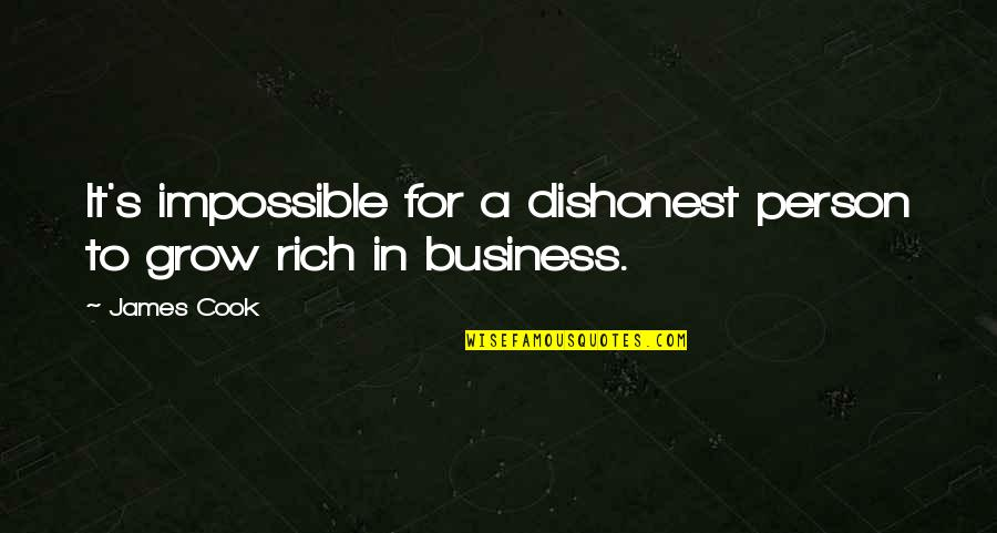 A Rich Person Quotes By James Cook: It's impossible for a dishonest person to grow