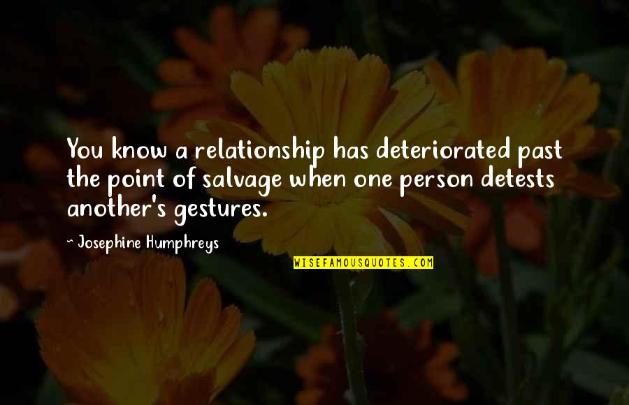 A Rich Person Quotes By Josephine Humphreys: You know a relationship has deteriorated past the