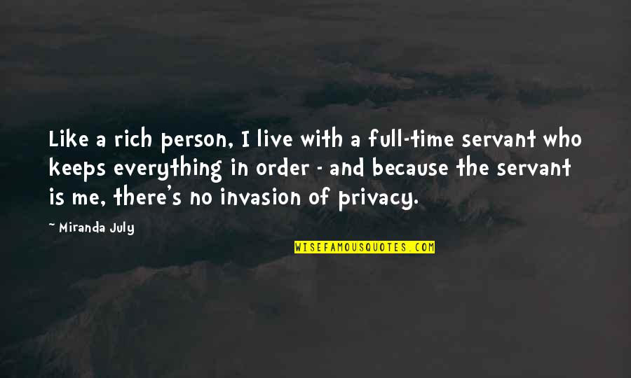 A Rich Person Quotes By Miranda July: Like a rich person, I live with a