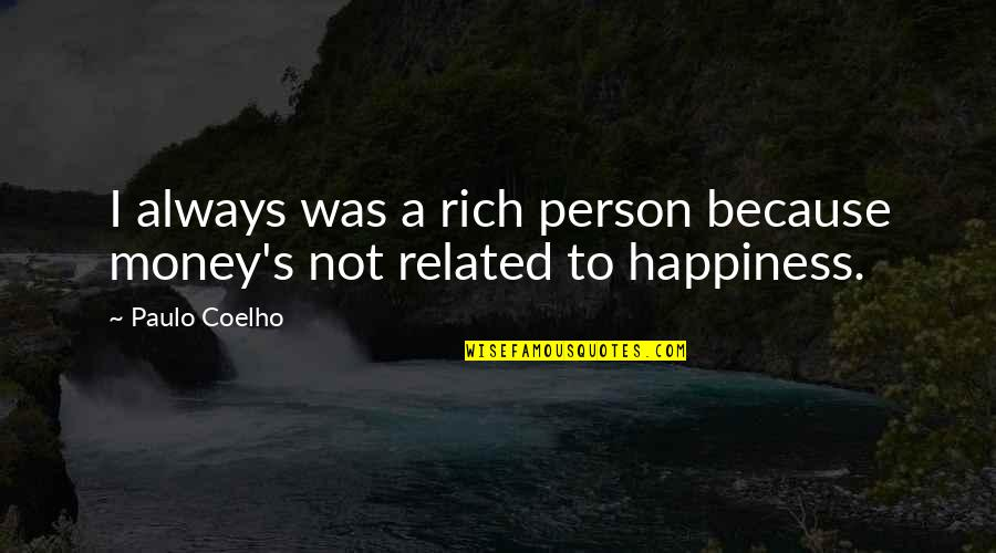 A Rich Person Quotes By Paulo Coelho: I always was a rich person because money's