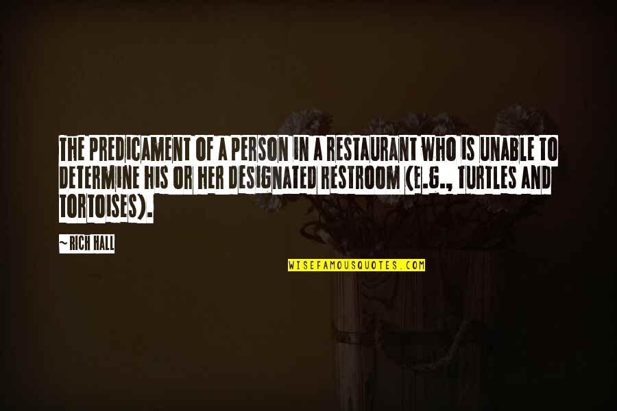 A Rich Person Quotes By Rich Hall: The predicament of a person in a restaurant