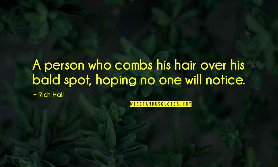 A Rich Person Quotes By Rich Hall: A person who combs his hair over his