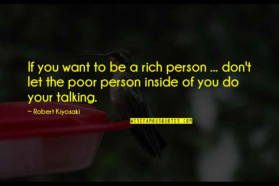 A Rich Person Quotes By Robert Kiyosaki: If you want to be a rich person