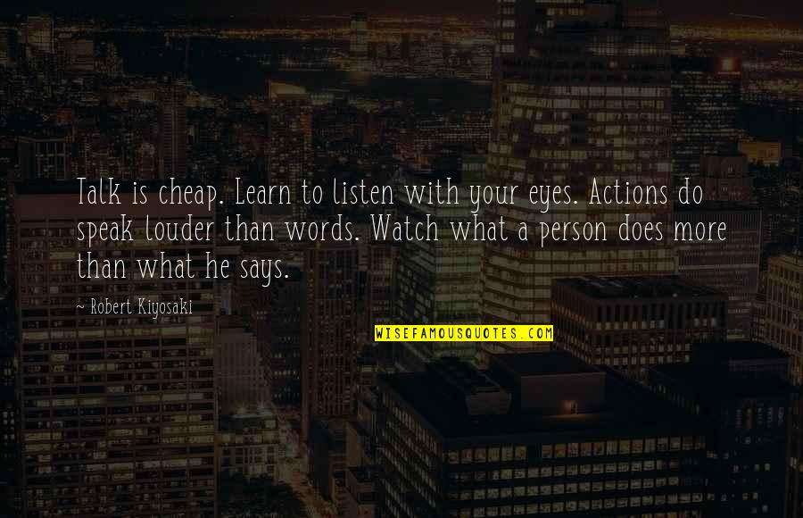 A Rich Person Quotes By Robert Kiyosaki: Talk is cheap. Learn to listen with your