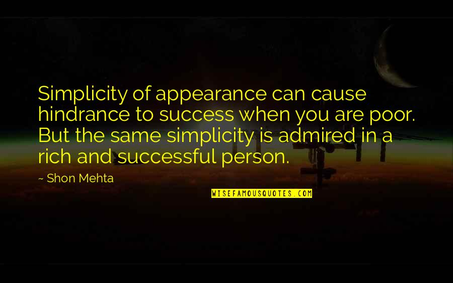 A Rich Person Quotes By Shon Mehta: Simplicity of appearance can cause hindrance to success