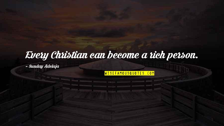 A Rich Person Quotes By Sunday Adelaja: Every Christian can become a rich person.