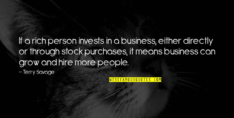 A Rich Person Quotes By Terry Savage: If a rich person invests in a business,