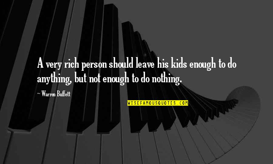 A Rich Person Quotes By Warren Buffett: A very rich person should leave his kids