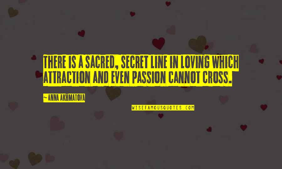 A Secret Love Quotes By Anna Akhmatova: There is a sacred, secret line in loving