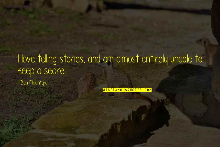 A Secret Love Quotes By Ben Macintyre: I love telling stories, and am almost entirely
