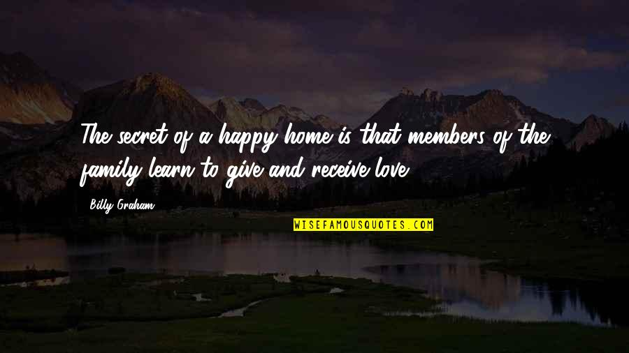 A Secret Love Quotes By Billy Graham: The secret of a happy home is that