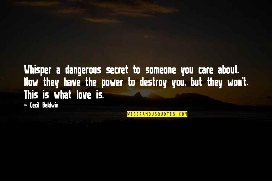 A Secret Love Quotes By Cecil Baldwin: Whisper a dangerous secret to someone you care