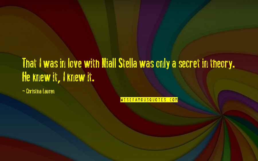 A Secret Love Quotes By Christina Lauren: That I was in love with Niall Stella