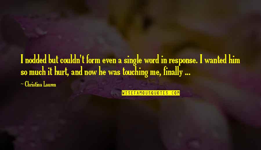 A Secret Love Quotes By Christina Lauren: I nodded but couldn't form even a single