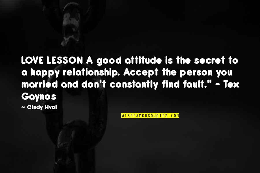 A Secret Love Quotes By Cindy Hval: LOVE LESSON A good attitude is the secret