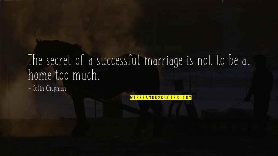 A Secret Love Quotes By Colin Chapman: The secret of a successful marriage is not
