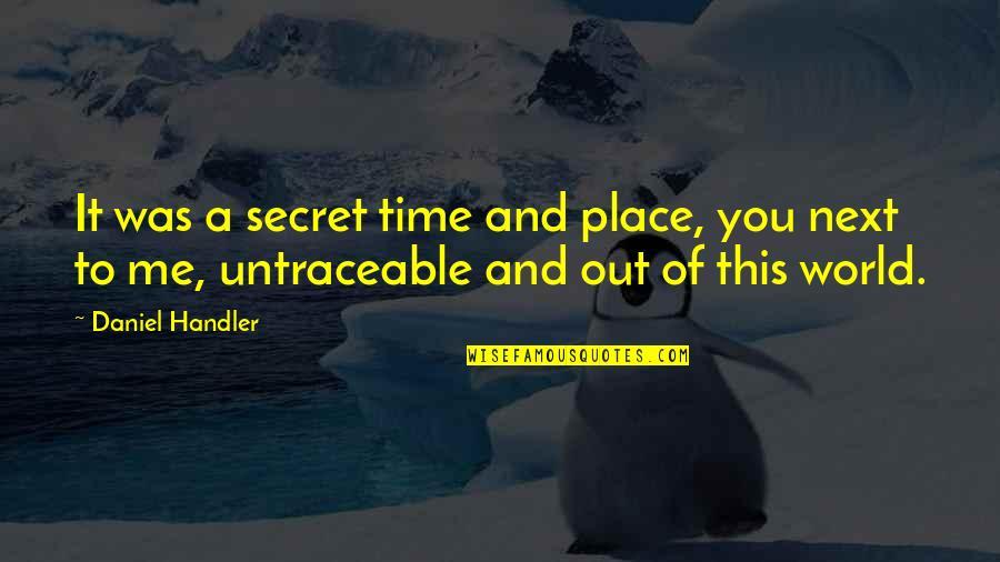 A Secret Love Quotes By Daniel Handler: It was a secret time and place, you