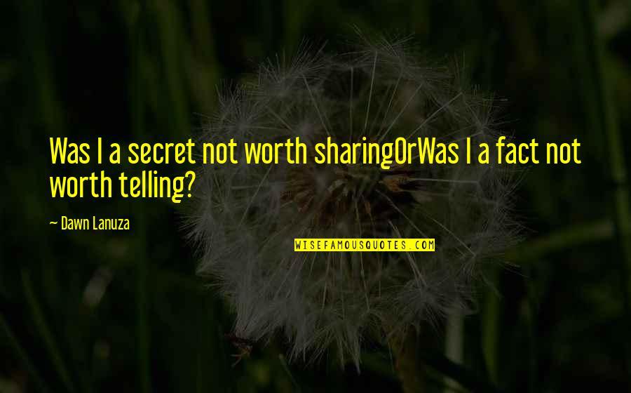 A Secret Love Quotes By Dawn Lanuza: Was I a secret not worth sharingOrWas I