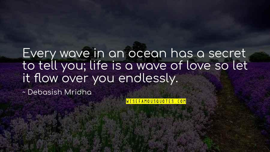 A Secret Love Quotes By Debasish Mridha: Every wave in an ocean has a secret