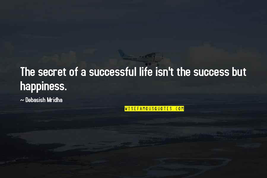 A Secret Love Quotes By Debasish Mridha: The secret of a successful life isn't the