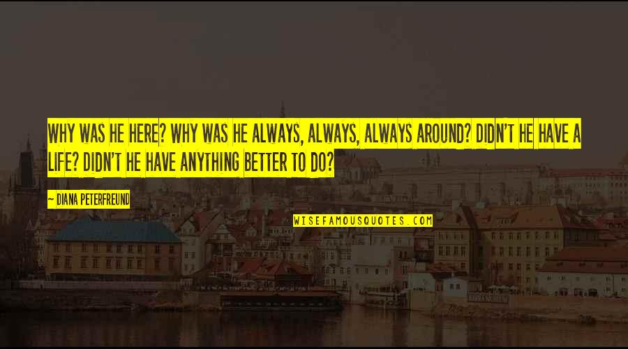 A Secret Love Quotes By Diana Peterfreund: Why was he here? Why was he always,