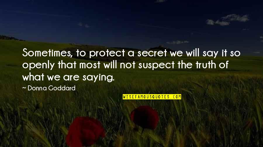 A Secret Love Quotes By Donna Goddard: Sometimes, to protect a secret we will say