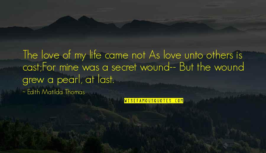 A Secret Love Quotes By Edith Matilda Thomas: The love of my life came not As