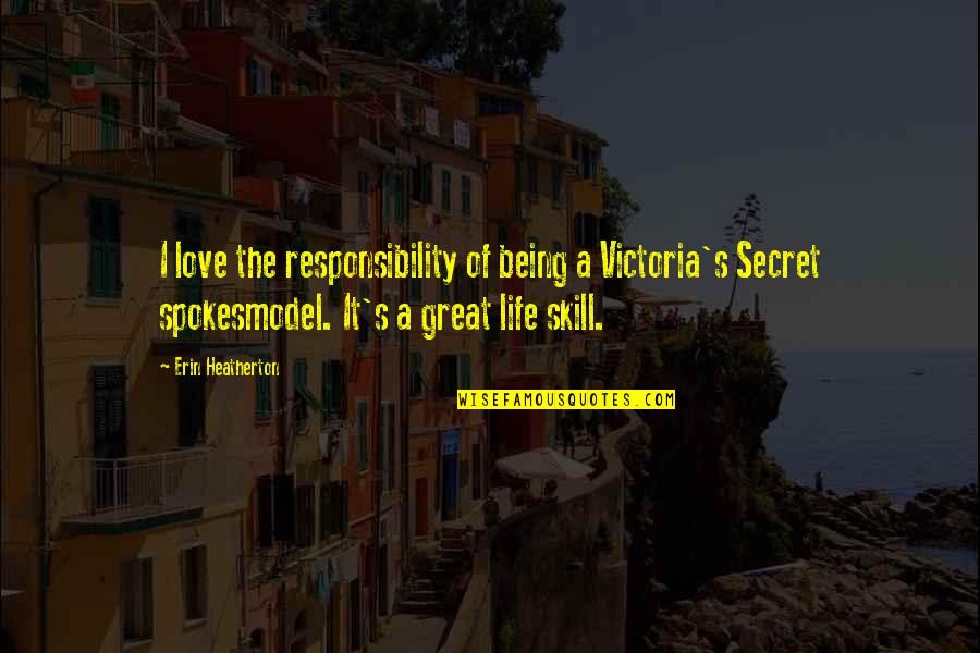 A Secret Love Quotes By Erin Heatherton: I love the responsibility of being a Victoria's